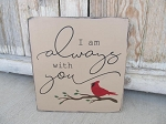 Primitive I am Always With You Cardinal on Branch Hand Painted Wooden Sign