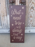 Primitive What is Meant to Be Will Always Find A Way with Stars Vertical Hand Painted Sign with Color Options