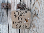 Primitive You're the Bee's Knees Bumble Bee Hand Painted Sign Plaque