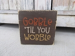 Primitive Fall Thanksgiving Gobble Till You Wobble Hand Painted Wood Pallet Lathe Box Sign