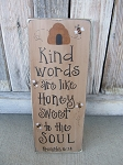 Primitive Kind Words Are Like Honey Sweet to the Soul Bee Hive and Bees Hand Painted Sign