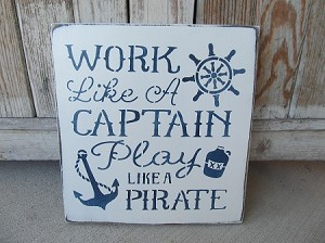 Nautical Beach Rustic Work Like a Captain Play Like A Pirate Hand Stenciled Wooden Sign